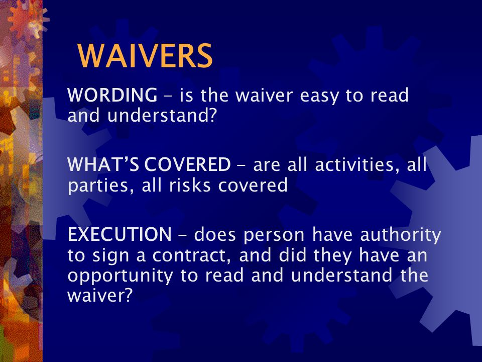 WAIVERS WORDING - is the waiver easy to read and understand.