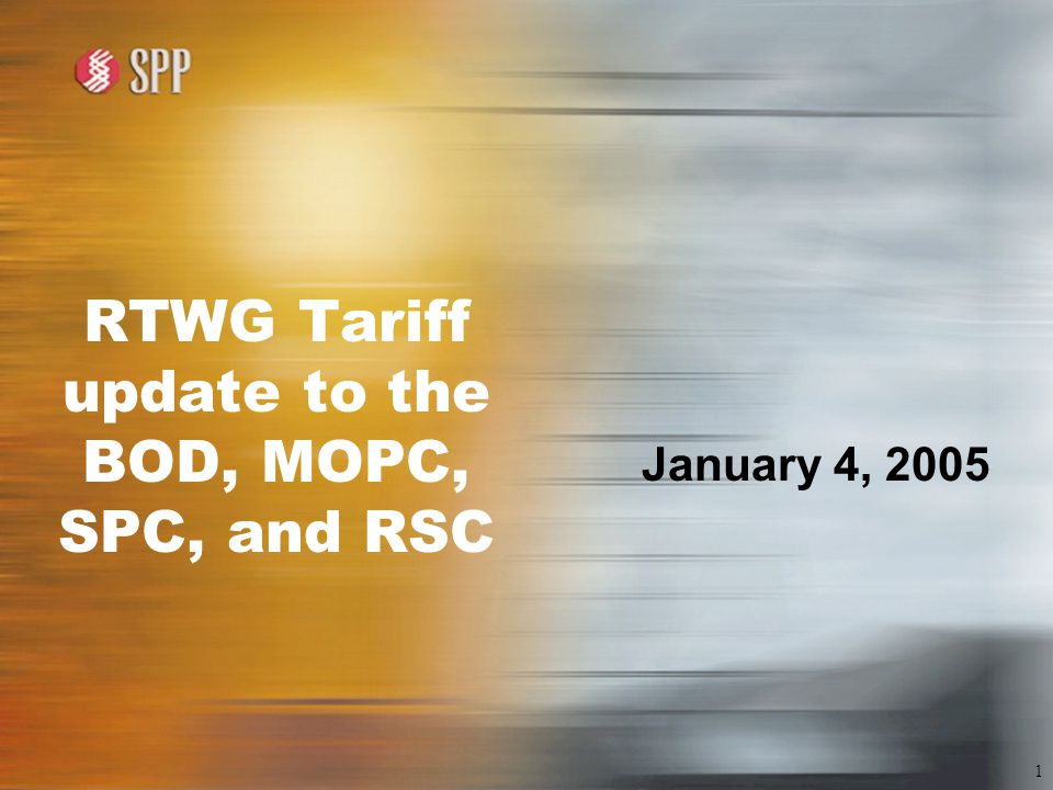 1 RTWG Tariff update to the BOD, MOPC, SPC, and RSC January 4, 2005