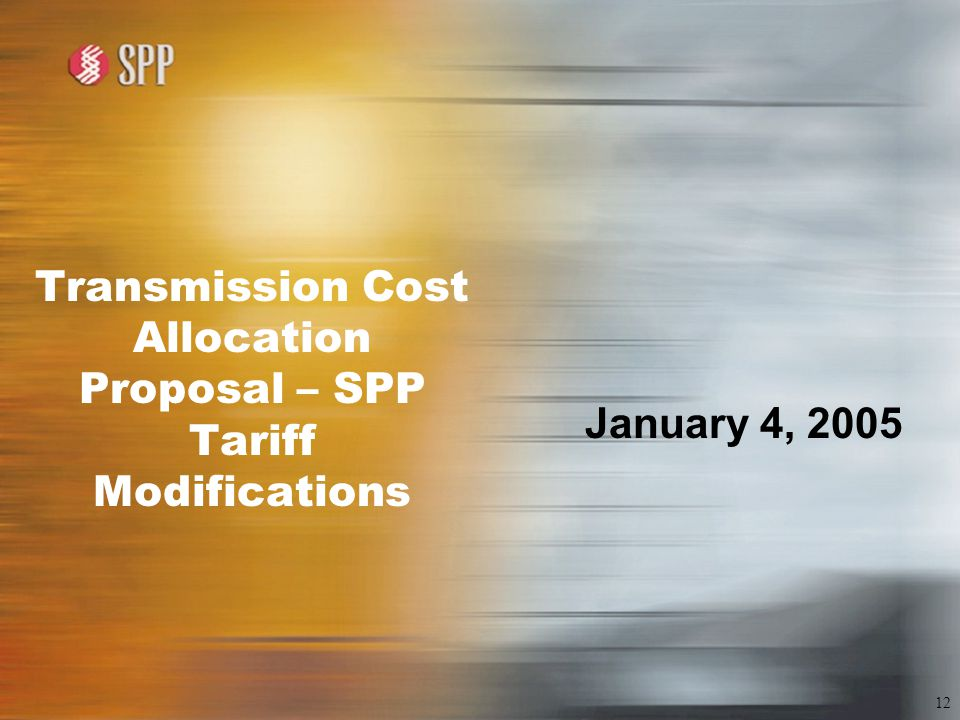 12 Transmission Cost Allocation Proposal – SPP Tariff Modifications January 4, 2005