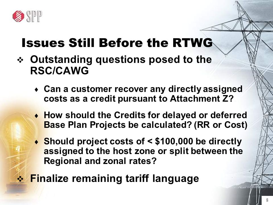 8 Issues Still Before the RTWG  Outstanding questions posed to the RSC/CAWG  Can a customer recover any directly assigned costs as a credit pursuant to Attachment Z.