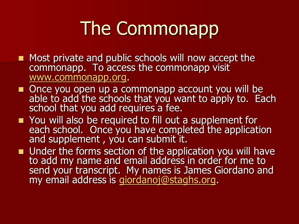 The Commonapp Most private and public schools will now accept the commonapp.