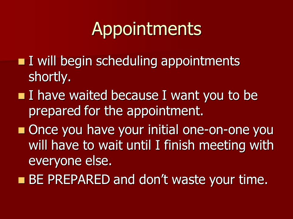 Appointments I will begin scheduling appointments shortly.