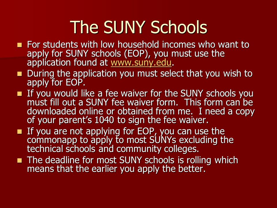 The SUNY Schools For students with low household incomes who want to apply for SUNY schools (EOP), you must use the application found at www.suny.edu.