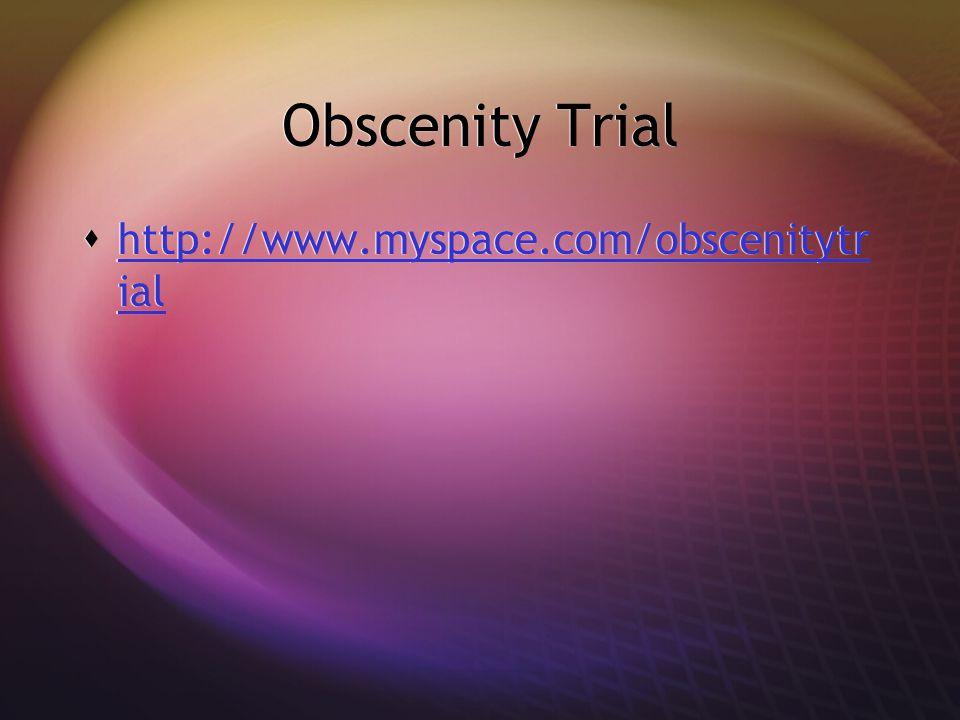 Obscenity Trial  http://www.myspace.com/obscenitytr ial http://www.myspace.com/obscenitytr ial  http://www.myspace.com/obscenitytr ial http://www.myspace.com/obscenitytr ial