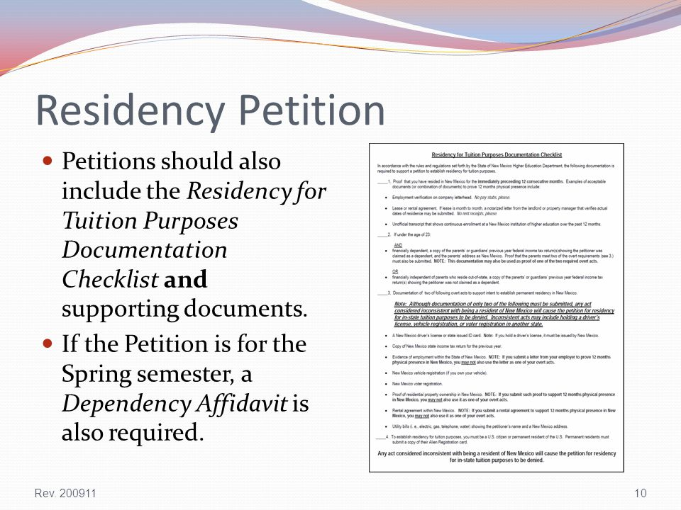 Residency Petition Petitions should also include the Residency for Tuition Purposes Documentation Checklist and supporting documents.