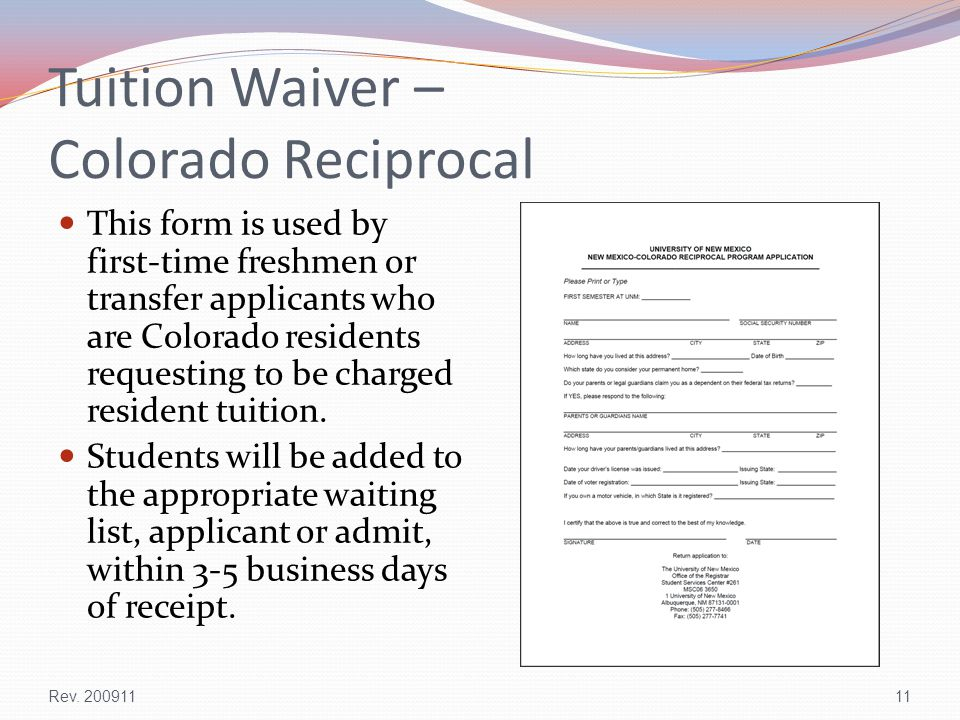 Tuition Waiver – Colorado Reciprocal This form is used by first-time freshmen or transfer applicants who are Colorado residents requesting to be charged resident tuition.
