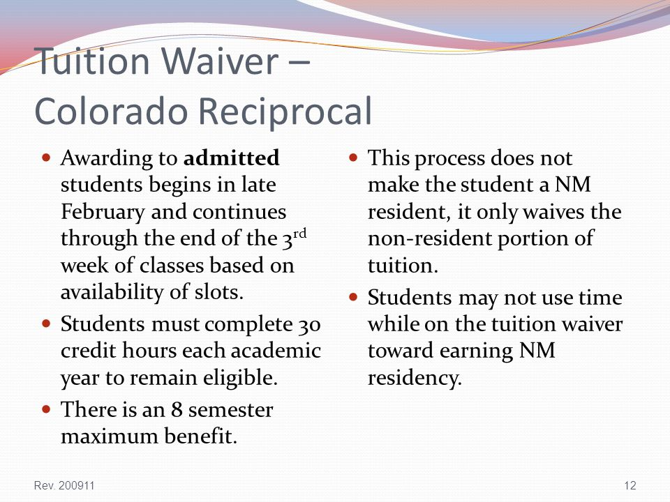 Tuition Waiver – Colorado Reciprocal Awarding to admitted students begins in late February and continues through the end of the 3 rd week of classes based on availability of slots.