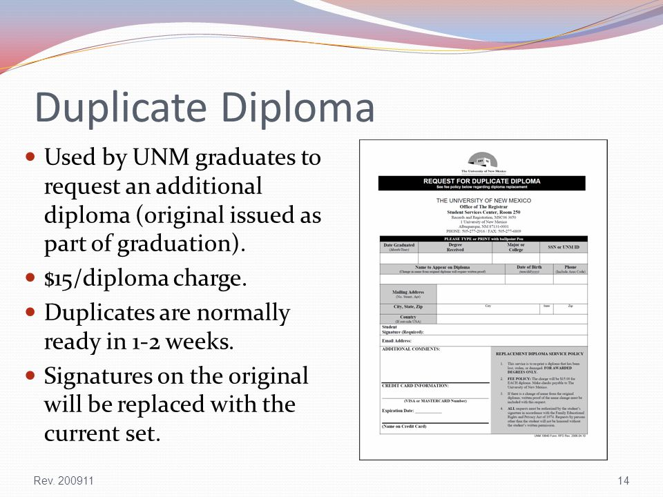 Duplicate Diploma Used by UNM graduates to request an additional diploma (original issued as part of graduation). $15/diploma charge. Duplicates are n