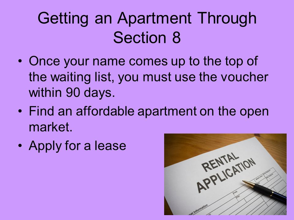 Getting an Apartment Through Section 8 Once your name comes up to the top of the waiting list, you must use the voucher within 90 days.