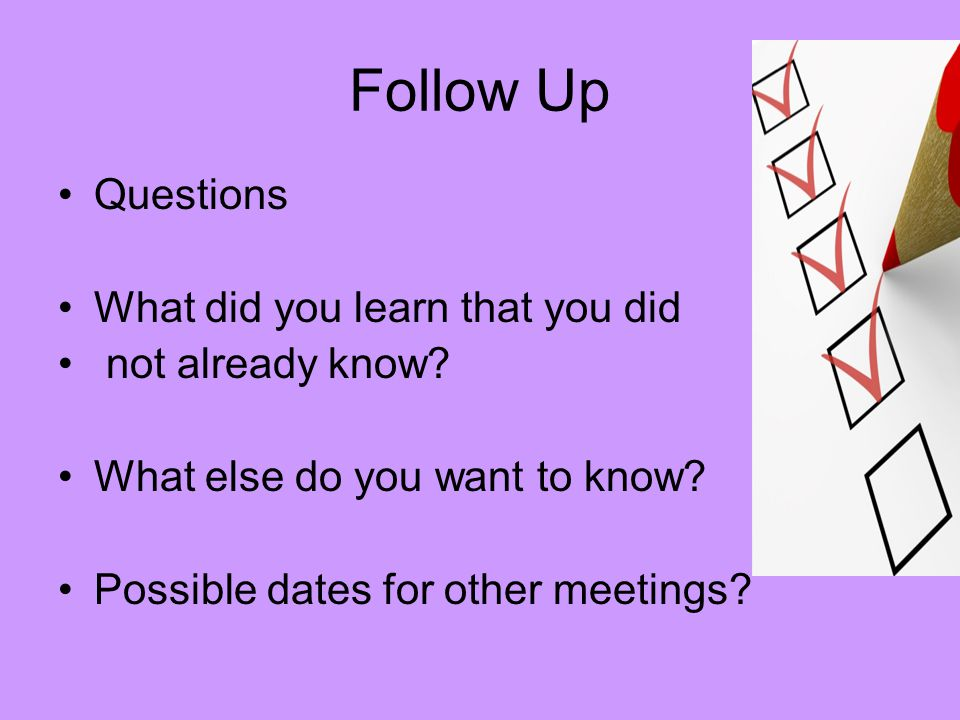 Follow Up Questions What did you learn that you did not already know.