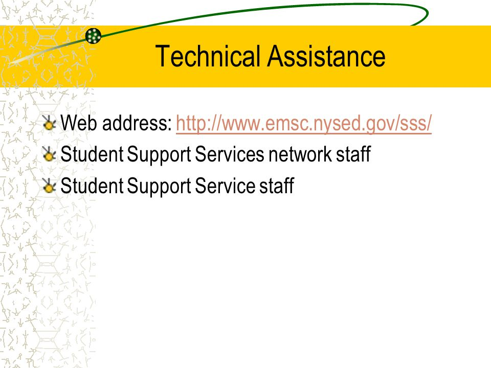 Technical Assistance Web address: http://www.emsc.nysed.gov/sss/http://www.emsc.nysed.gov/sss/ Student Support Services network staff Student Support Service staff