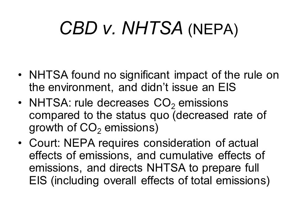 CBD v. NHTSA (NEPA) NHTSA found no significant impact of the rule on the environment, and didn't issue an EIS NHTSA: rule decreases CO 2 emissions com