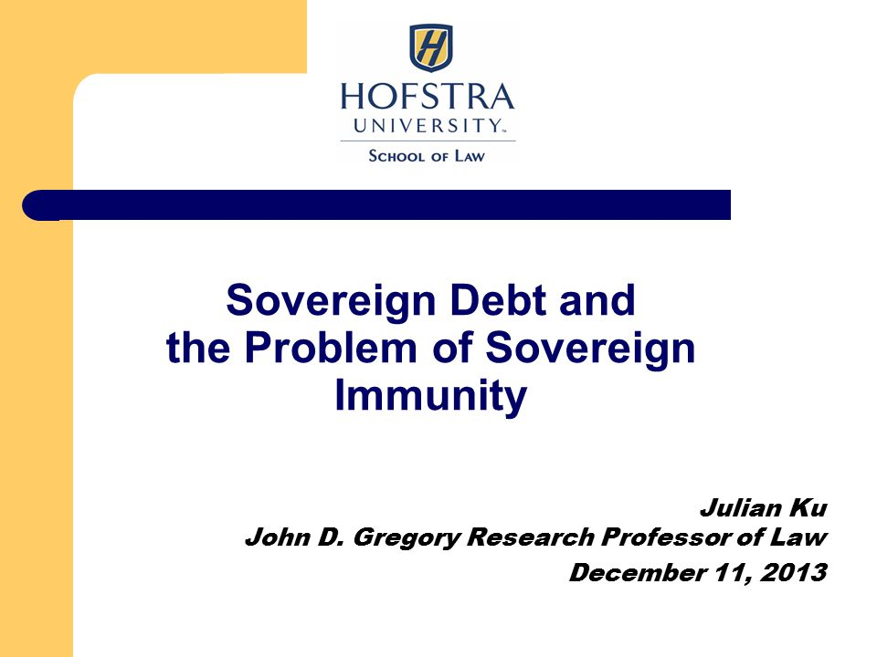 Sovereign Debt and the Problem of Sovereign Immunity Julian Ku John D.