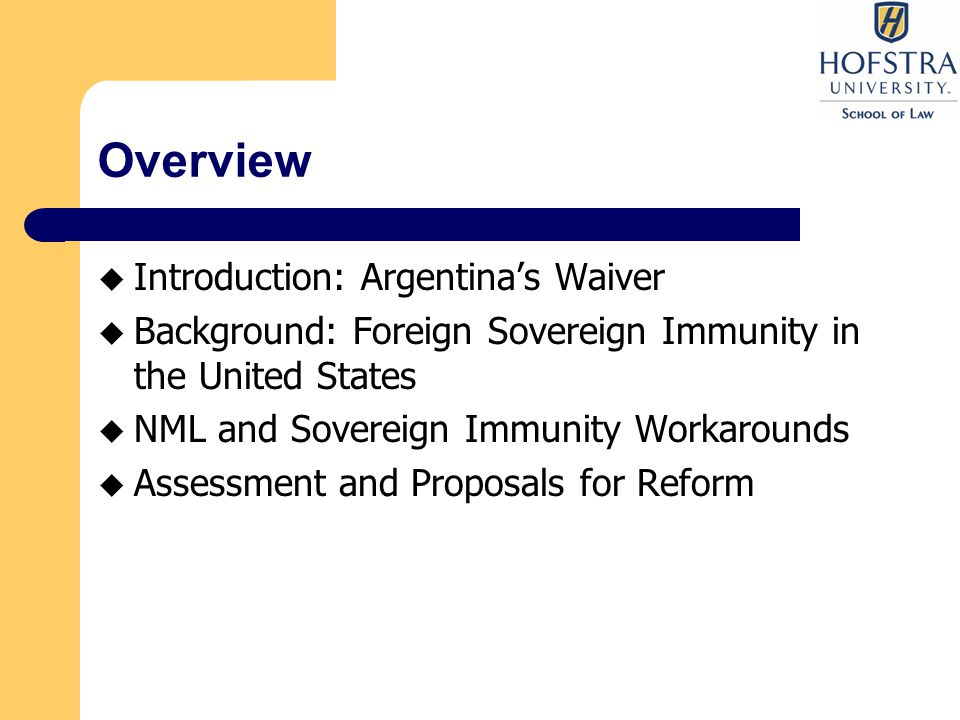 Overview  Introduction: Argentina's Waiver  Background: Foreign Sovereign Immunity in the United States  NML and Sovereign Immunity Workarounds  Assessment and Proposals for Reform