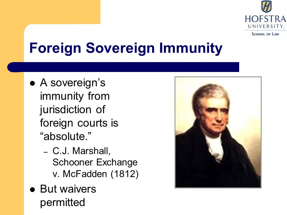 Foreign Sovereign Immunity A sovereign's immunity from jurisdiction of foreign courts is absolute. – C.J.