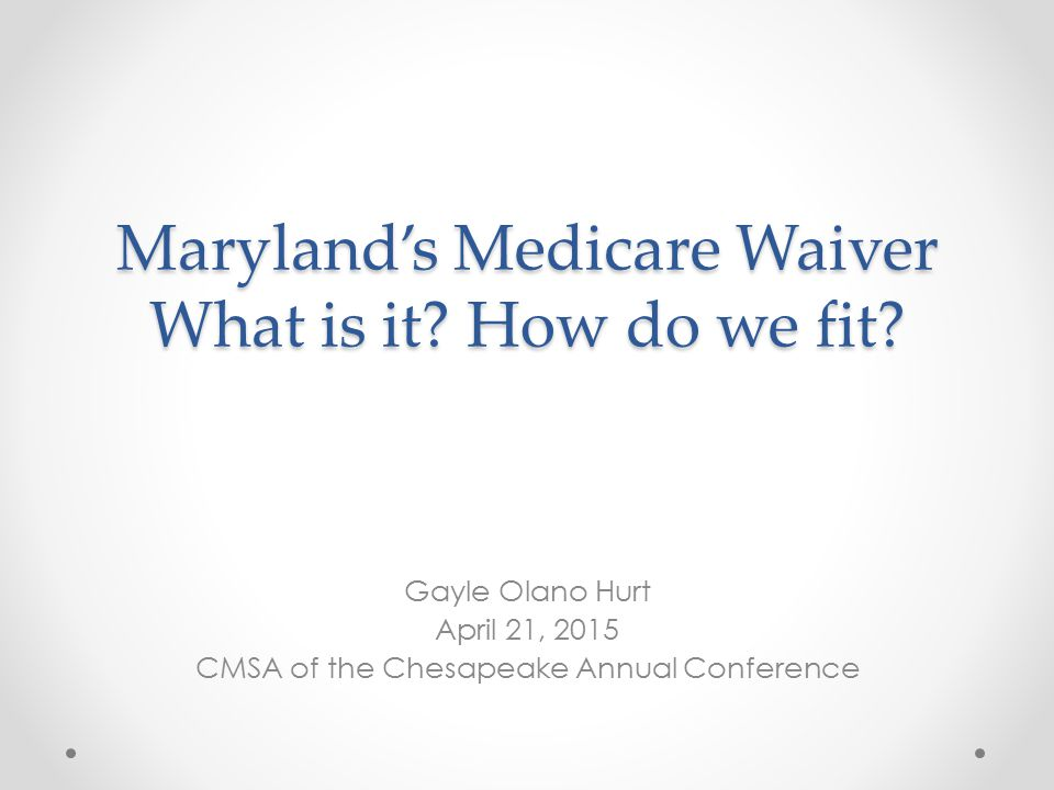 Maryland's Medicare Waiver What is it. How do we fit.