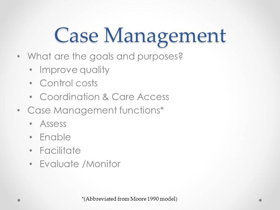 Case Management What are the goals and purposes.