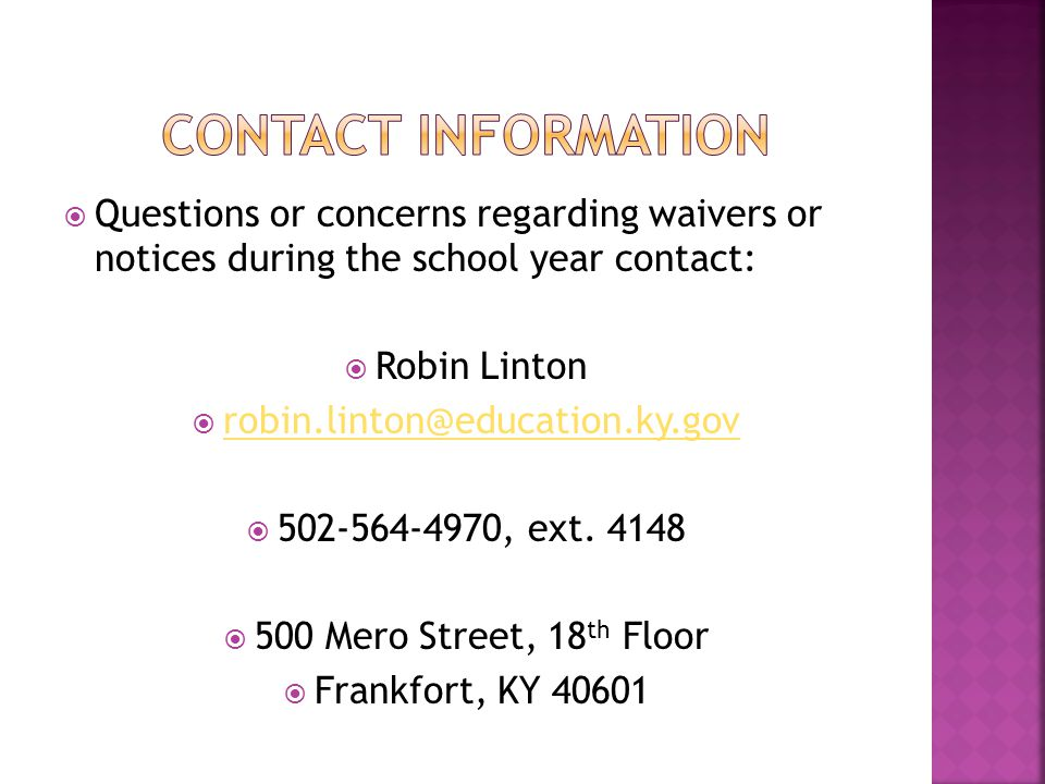  Questions or concerns regarding waivers or notices during the school year contact:  Robin Linton  robin.linton@education.ky.gov robin.linton@educa