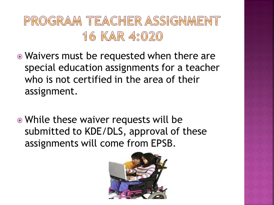  Waivers must be requested when there are special education assignments for a teacher who is not certified in the area of their assignment.  While t