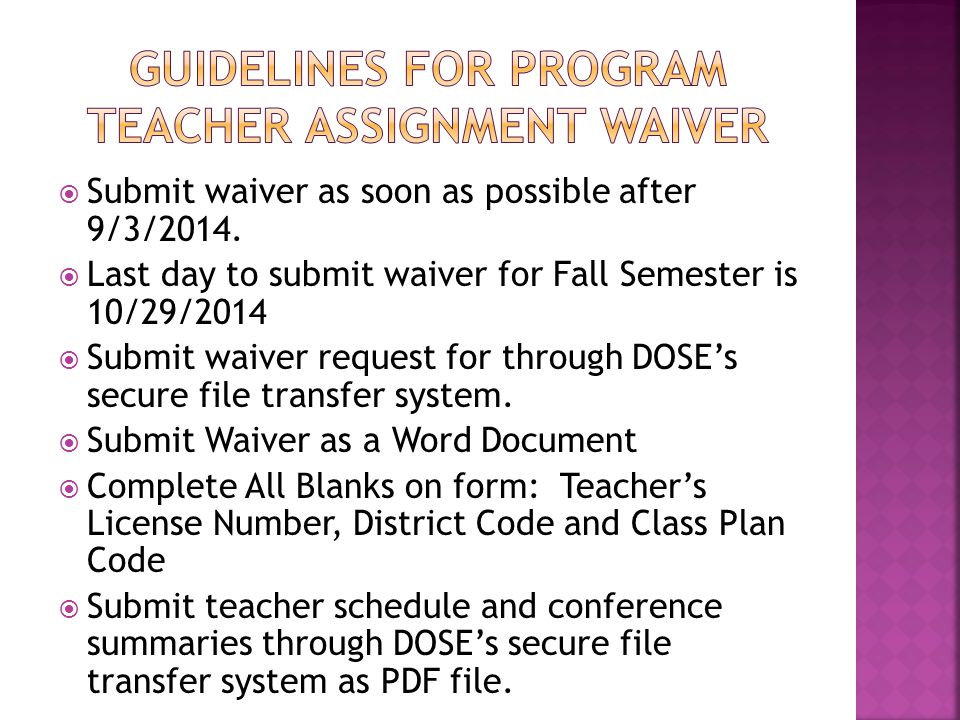  Submit waiver as soon as possible after 9/3/2014.  Last day to submit waiver for Fall Semester is 10/29/2014  Submit waiver request for through DO