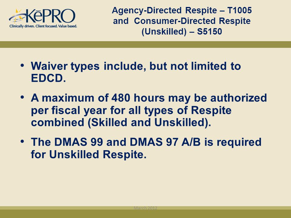 Agency-Directed Respite – T1005 and Consumer-Directed Respite (Unskilled) – S5150 Waiver types include, but not limited to EDCD. A maximum of 480 hour