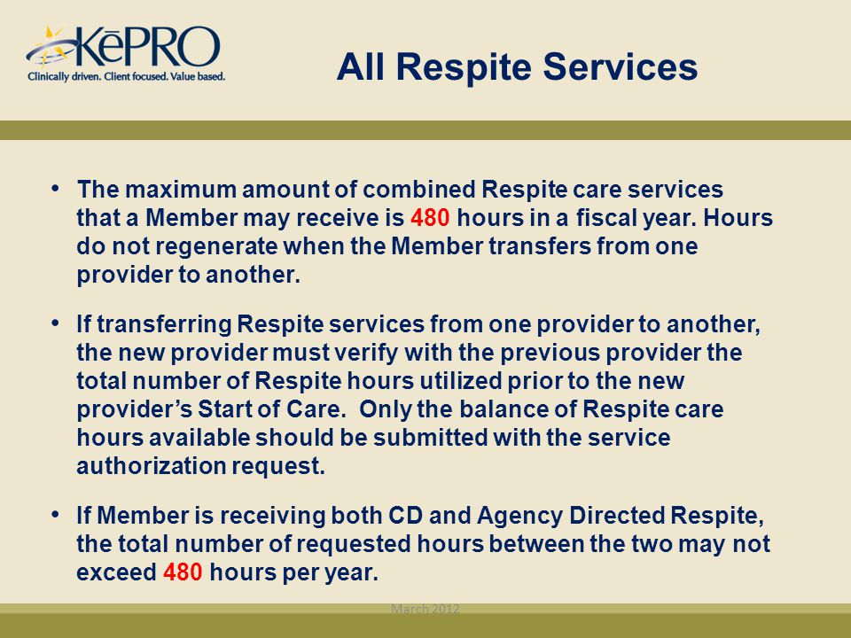 All Respite Services The maximum amount of combined Respite care services that a Member may receive is 480 hours in a fiscal year. Hours do not regene