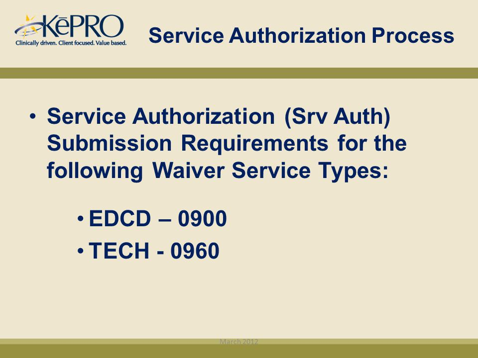 Service Authorization (Srv Auth) Submission Requirements for the following Waiver Service Types: EDCD – 0900 TECH - 0960 Service Authorization Process