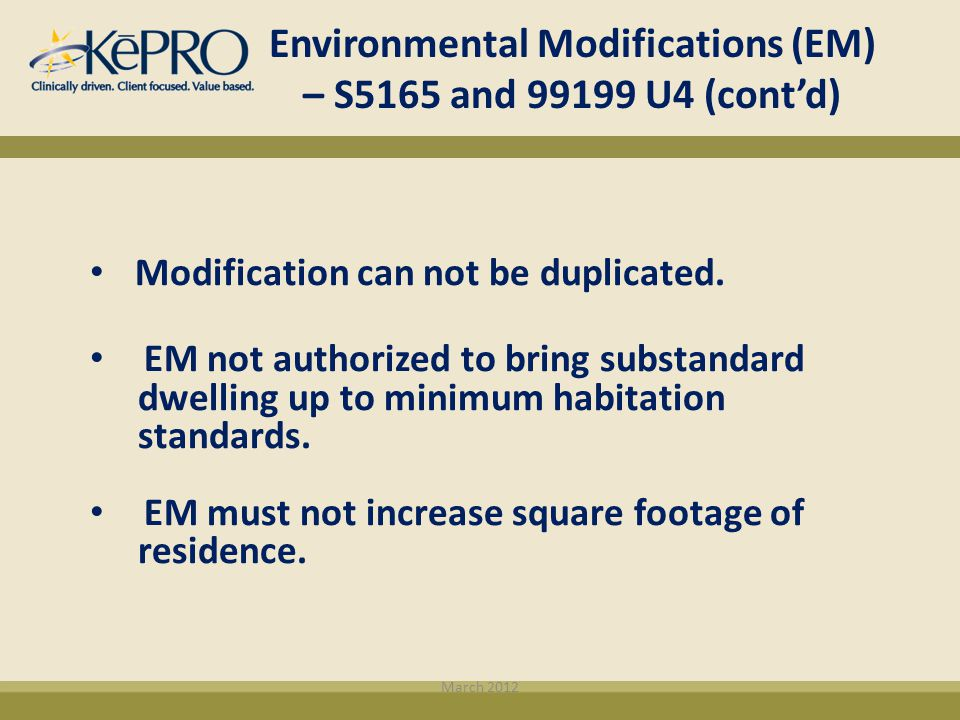 Modification can not be duplicated. EM not authorized to bring substandard dwelling up to minimum habitation standards. EM must not increase square fo