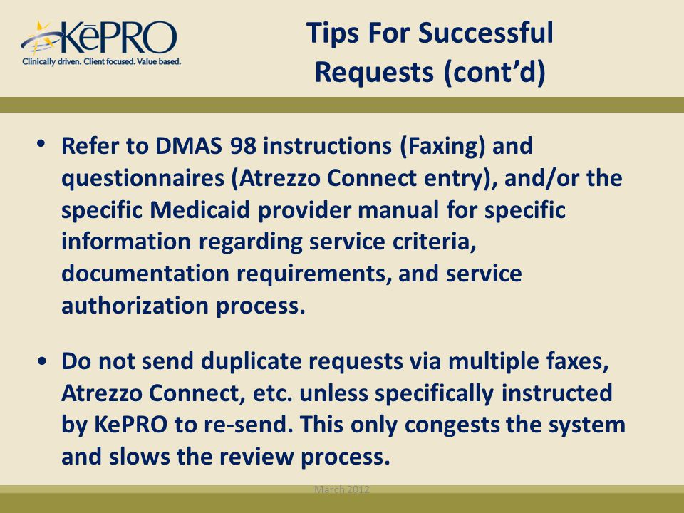Refer to DMAS 98 instructions (Faxing) and questionnaires (Atrezzo Connect entry), and/or the specific Medicaid provider manual for specific informati