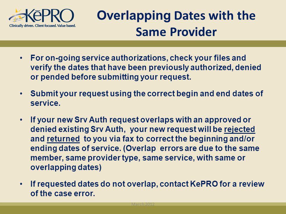 Overlapping Dates with the Same Provider For on-going service authorizations, check your files and verify the dates that have been previously authoriz