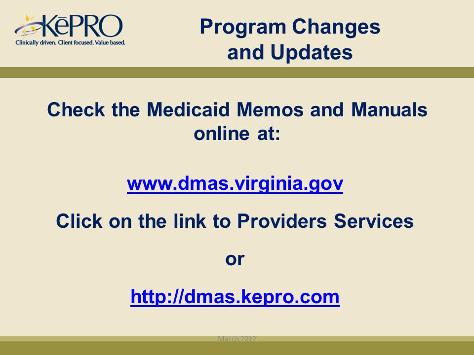 Program Changes and Updates Check the Medicaid Memos and Manuals online at: www.dmas.virginia.gov Click on the link to Providers Services or http://dm