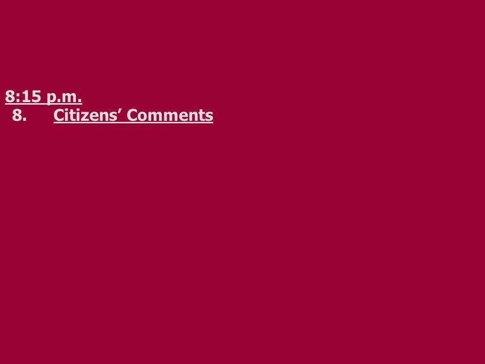 8:15 p.m. 8.Citizens' Comments