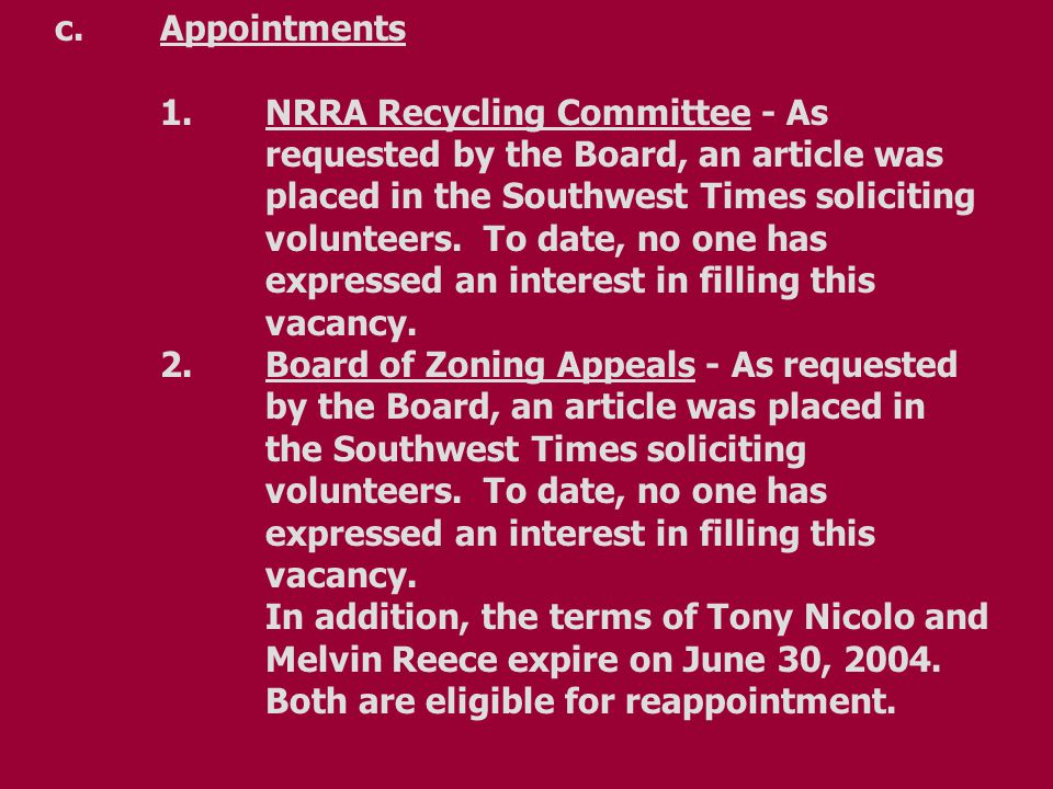 c.Appointments 1.NRRA Recycling Committee - As requested by the Board, an article was placed in the Southwest Times soliciting volunteers. To date, no