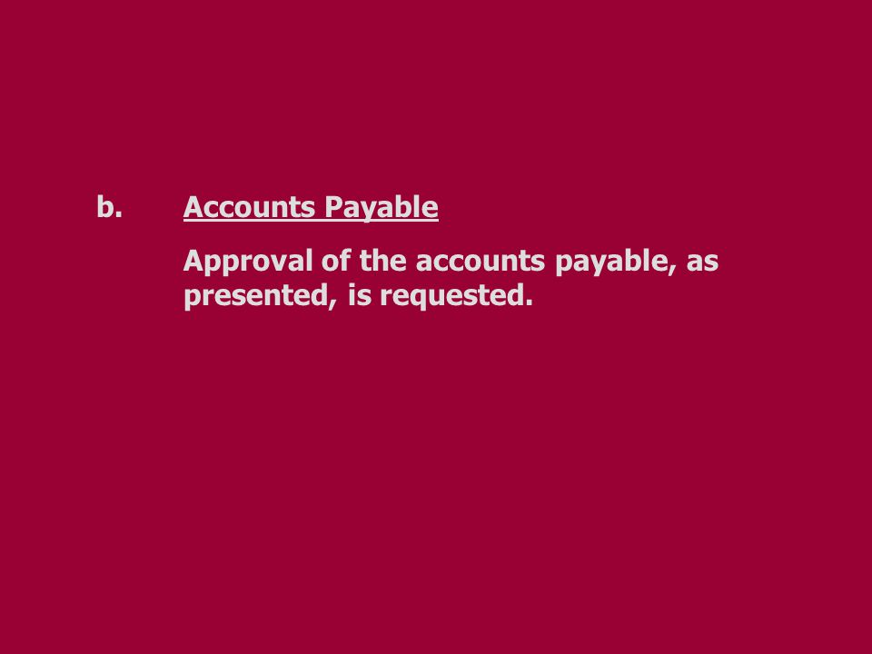 b.Accounts Payable Approval of the accounts payable, as presented, is requested.