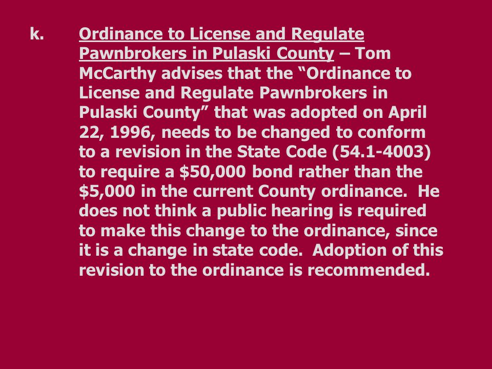 """k.Ordinance to License and Regulate Pawnbrokers in Pulaski County – Tom McCarthy advises that the """"Ordinance to License and Regulate Pawnbrokers in Pu"""
