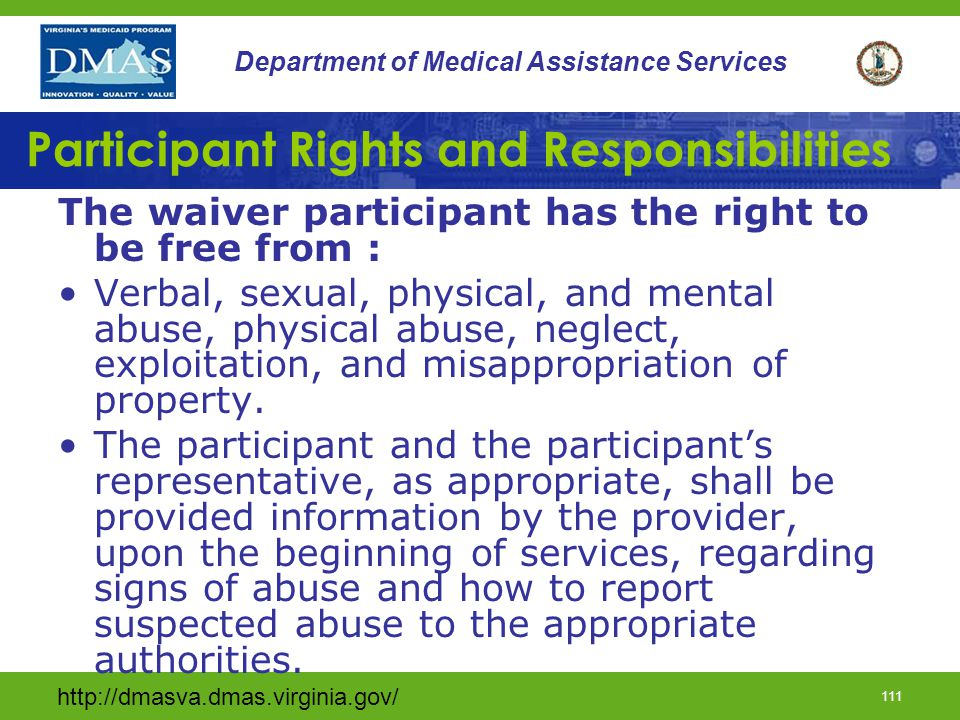 http://dmasva.dmas.virginia.gov/ 110 Department of Medical Assistance Services Participant Rights and Responsibilities The waiver participant has the right to: Quality of care.