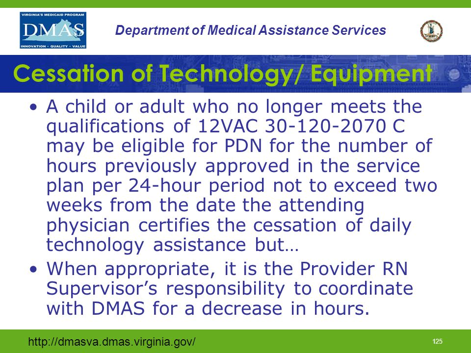 http://dmasva.dmas.virginia.gov/ 124 Department of Medical Assistance Services Change in Service Plan Changes to a participant's service plan (485) require authorization by DMAS or its designated agent, as appropriate.
