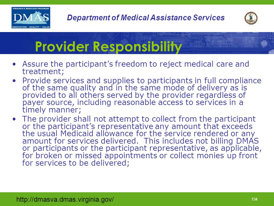 http://dmasva.dmas.virginia.gov/ 133 Department of Medical Assistance Services Provider Responsibility The provider shall assure background checks pursuant to 12VAC30-3020E shall be conducted for the owner, co-owner s), if applicable, any other person identified as having decision-making authority for the organization or agency, and all employees providing services to a waiver participant.