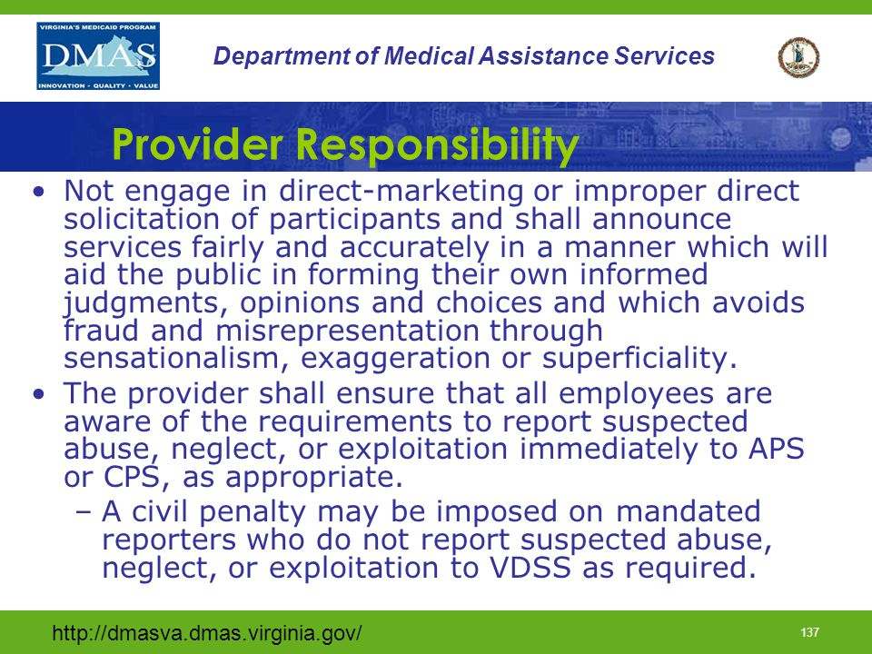 http://dmasva.dmas.virginia.gov/ 136 Department of Medical Assistance Services Provider Responsibility Agree to monitor and evaluate service quality and effectiveness on a systematic and ongoing basis.