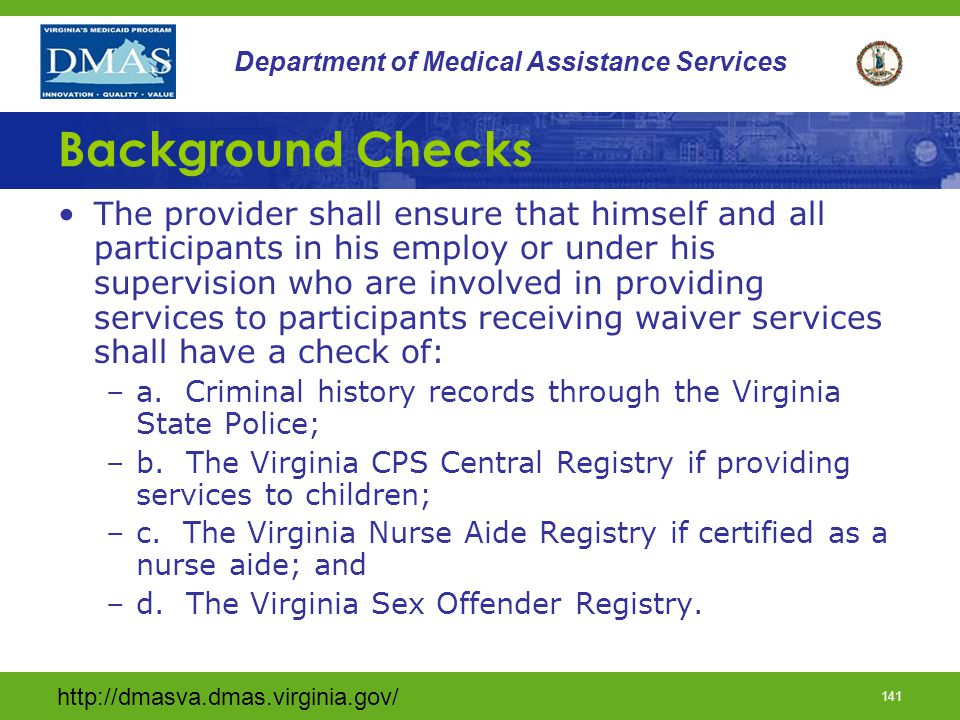 http://dmasva.dmas.virginia.gov/ 140 Department of Medical Assistance Services Staff Qualifications The provider shall be responsible for instructing all aides who provide personal care in the program requirements related to their performance of duties.