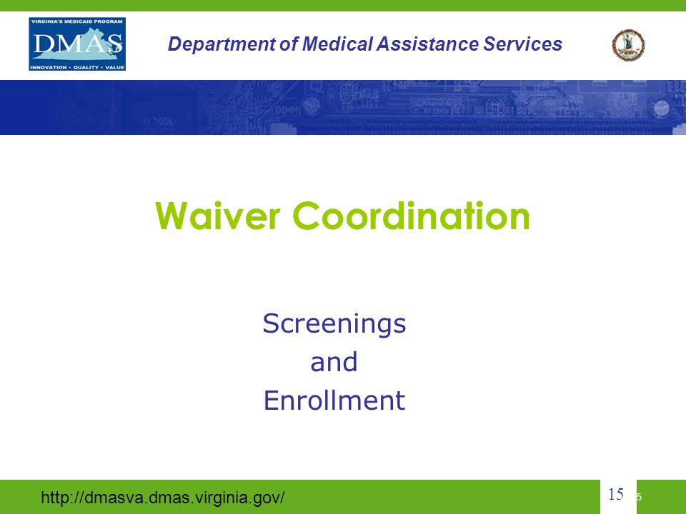 http://dmasva.dmas.virginia.gov/ 14 Department of Medical Assistance Services Who is Not Eligible for Tech Waiver.