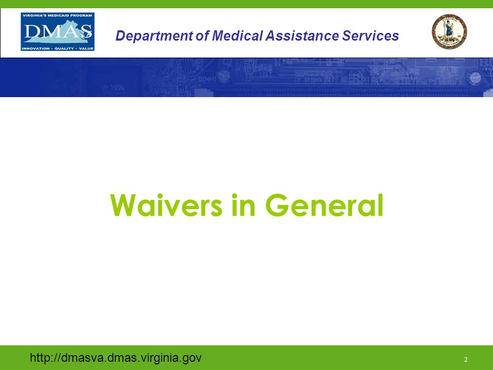 http://dmasva.dmas.virginia.gov/ 1 Department of Medical Assistance Services Division of Long-Term Care 2008 (with 2013 updates) http://dmasva.dmas.virginia.gov 1 Department of Medical Assistance Services Technology Assisted Waiver