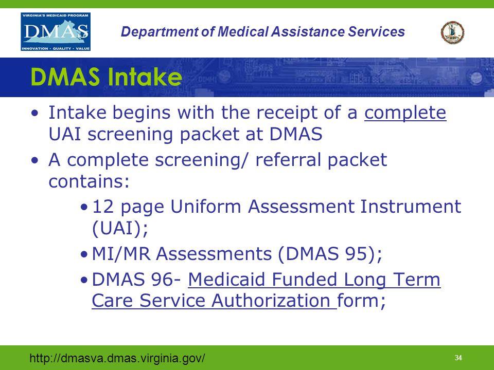 http://dmasva.dmas.virginia.gov/ 33 Department of Medical Assistance Services Waiver Enrollment Intake Enrollment Initial Home Assessment Visit 33
