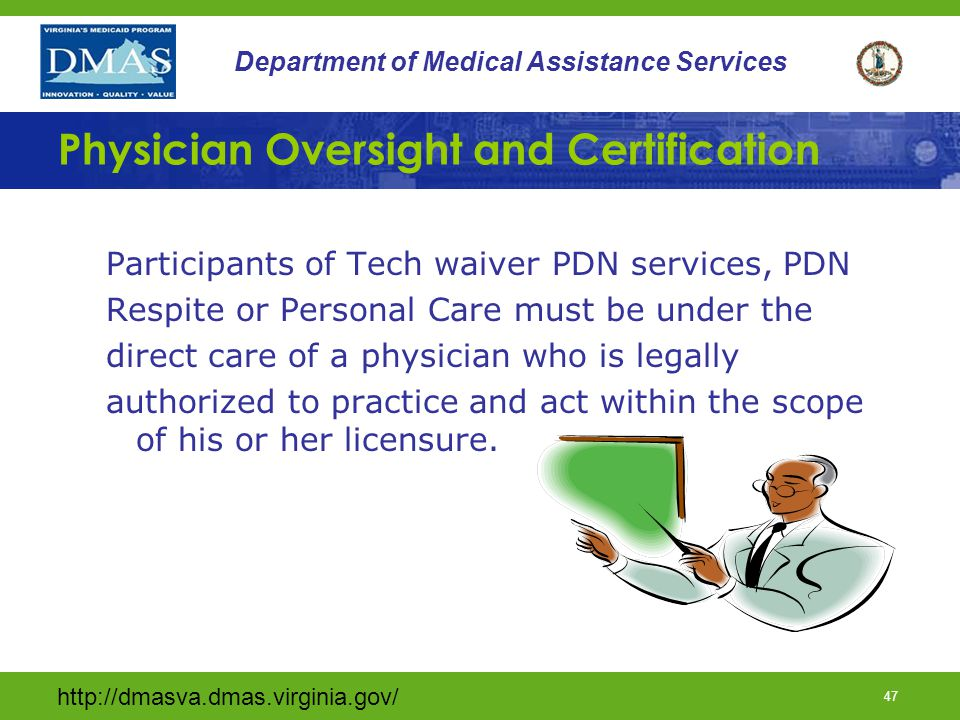 http://dmasva.dmas.virginia.gov/ 46 Department of Medical Assistance Services Physician Certification for Home and Community Based Waiver Services CMS 485 Certification Re- Certification Verbal Orders 46