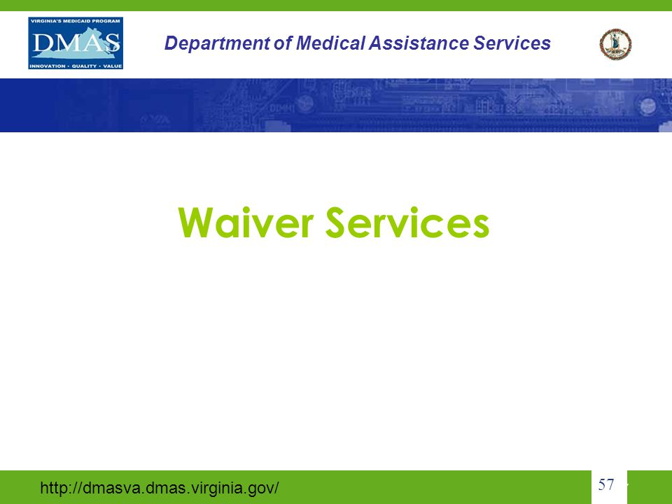 http://dmasva.dmas.virginia.gov/ 56 Department of Medical Assistance Services Physician Certification (cont) In order to assure that quality, risk, and safety are assessed, the provider agency shall submit the most updated 485 or DMAS- designated service plan and monthly supervisor report to the DMAS health care coordinator by the sixth day of the following month in which the visit occurred.
