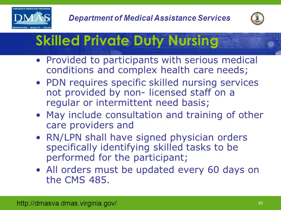 http://dmasva.dmas.virginia.gov/ 60 Department of Medical Assistance Services Skilled Private Duty Nursing Criteria Staff Requirements Documentation Requirements 60