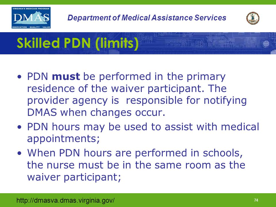 http://dmasva.dmas.virginia.gov/ 73 Department of Medical Assistance Services PDN Documentation (limits) The provider RN shall contact the DMAS HCC to discuss the situation and explore possible alternatives to provision of care.