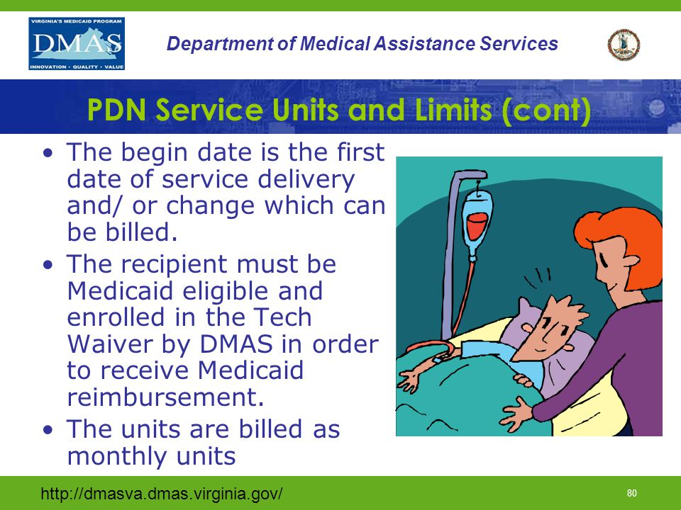 http://dmasva.dmas.virginia.gov/ 79 Department of Medical Assistance Services PDN Service Units and Limits PDN hours are approved by DMAS on the TW Skilled PDN form- DMAS 102.
