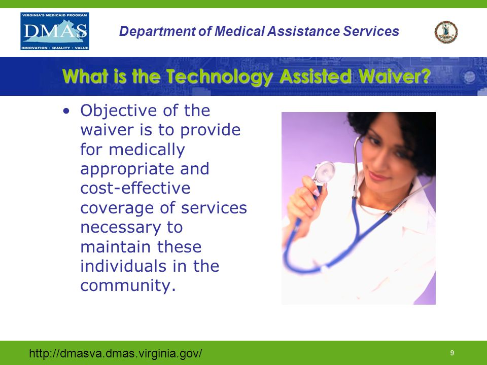 http://dmasva.dmas.virginia.gov/ 8 Department of Medical Assistance Services What is the Technology Assisted Waiver.