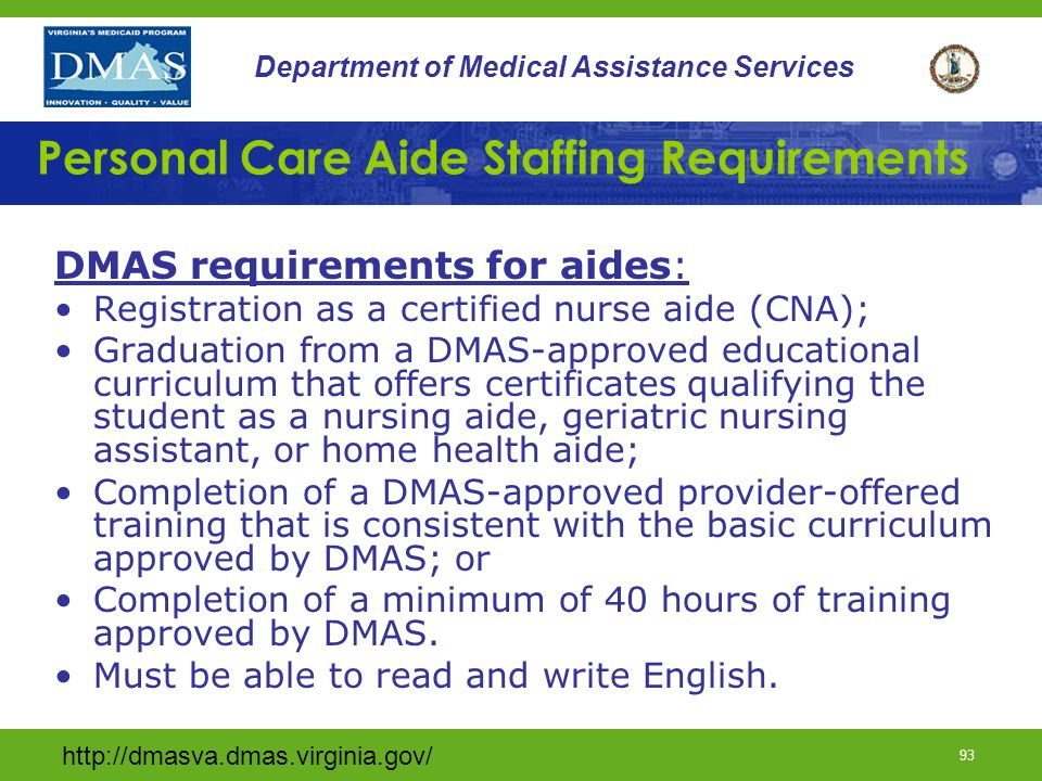 http://dmasva.dmas.virginia.gov/ 92 Department of Medical Assistance Services Personal Care Aide- Limits Aides shall not be the parents of adult participants, the participant's spouse, or the legally responsible adult.